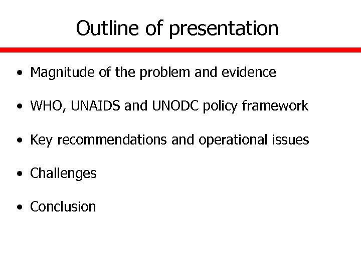 Outline of presentation • Magnitude of the problem and evidence • WHO, UNAIDS and