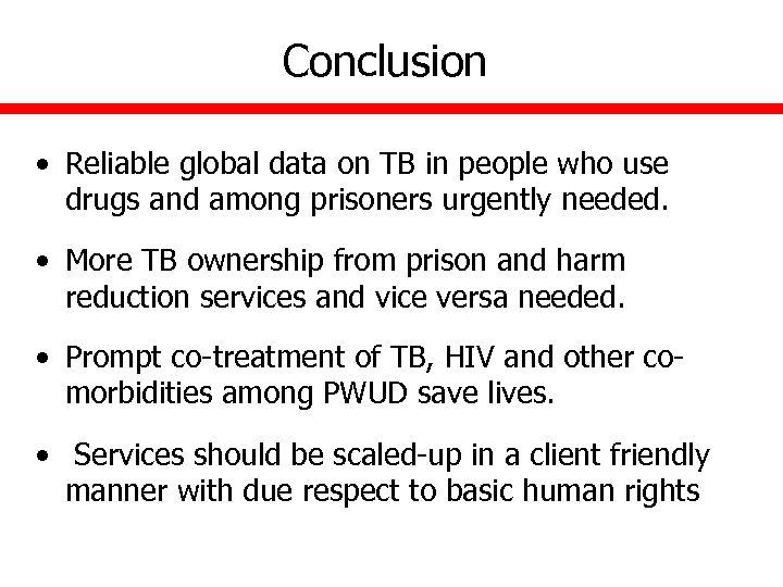 Conclusion • Reliable global data on TB in people who use drugs and among