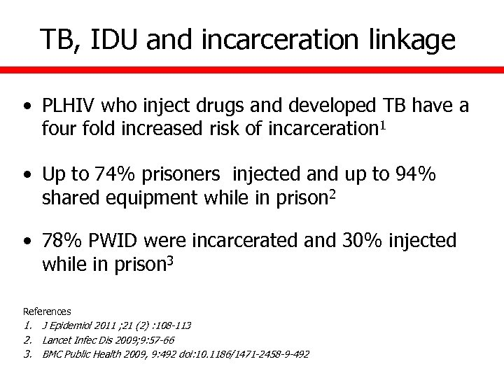 TB, IDU and incarceration linkage • PLHIV who inject drugs and developed TB have