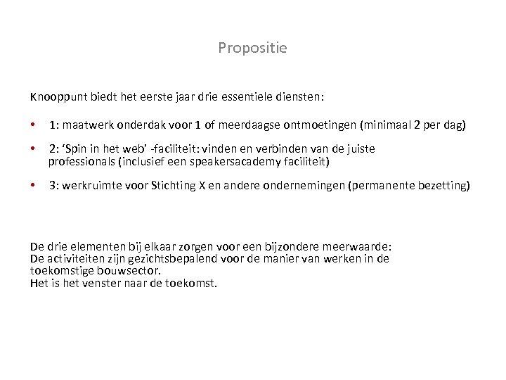 Propositie Knooppunt biedt het eerste jaar drie essentiele diensten: • 1: maatwerk onderdak voor