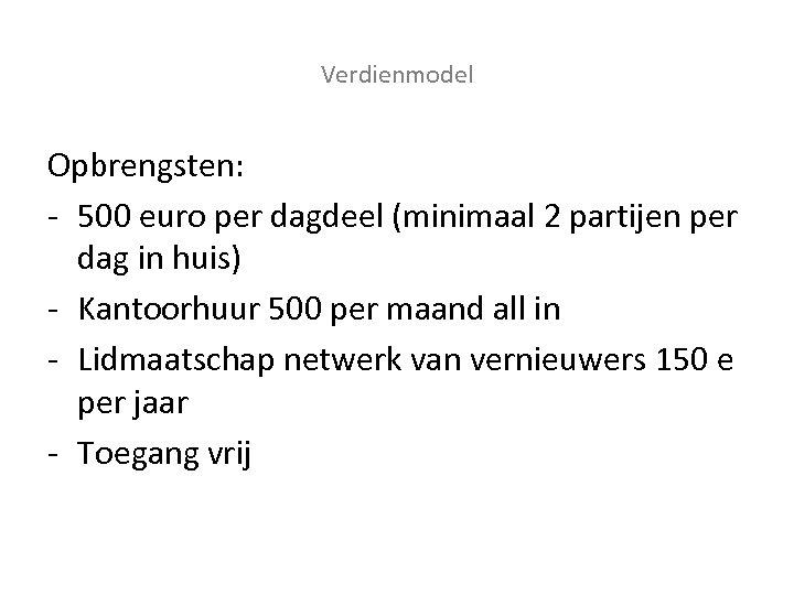 Verdienmodel Opbrengsten: - 500 euro per dagdeel (minimaal 2 partijen per dag in huis)