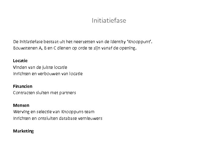 Initiatiefase De initiatiefase bestaat uit het neerzetten van de identity 'Knooppunt'. Bouwstenen A, B