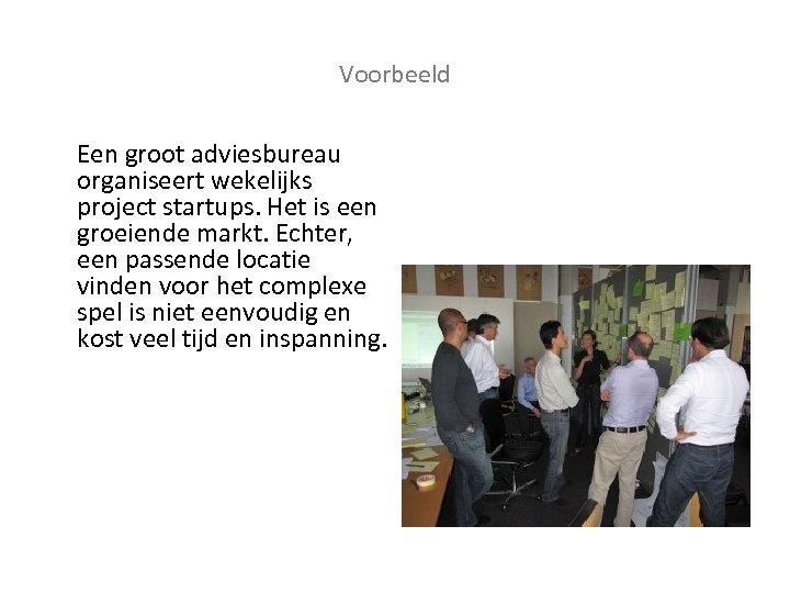 Voorbeeld Een groot adviesbureau organiseert wekelijks project startups. Het is een groeiende markt. Echter,