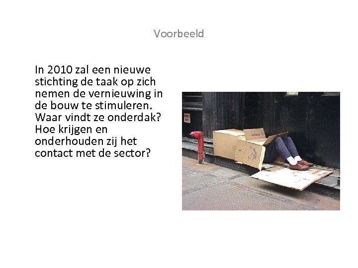 Voorbeeld In 2010 zal een nieuwe stichting de taak op zich nemen de vernieuwing