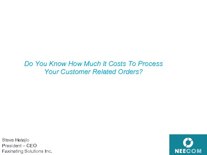 Do You Know How Much It Costs To Process Your Customer Related Orders? Steve