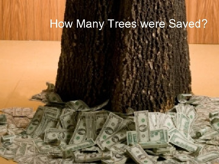 How Many Trees were Saved?