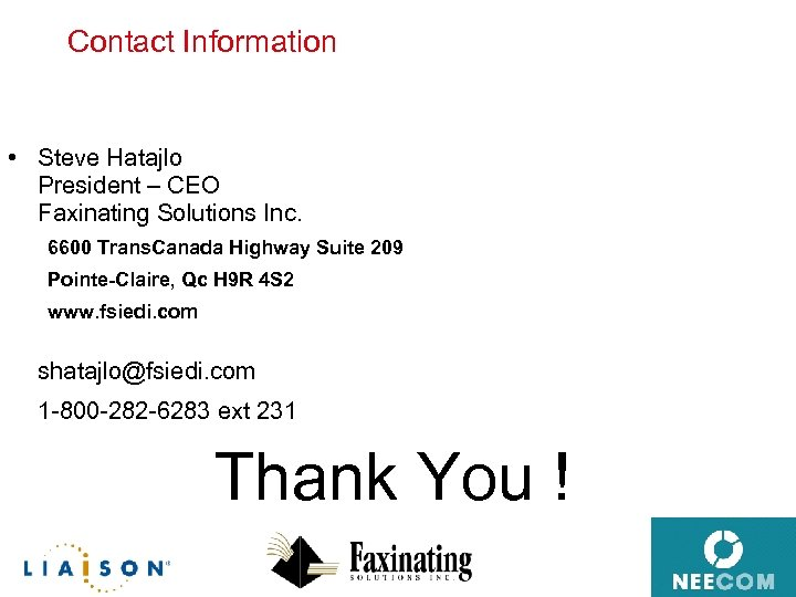 Contact Information • Steve Hatajlo President – CEO Faxinating Solutions Inc. 6600 Trans. Canada