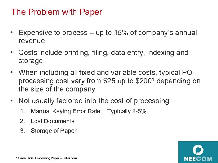 The Problem with Paper • Expensive to process – up to 15% of company's