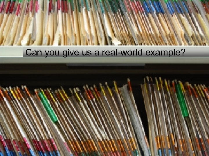 Can you give us a real-world example?