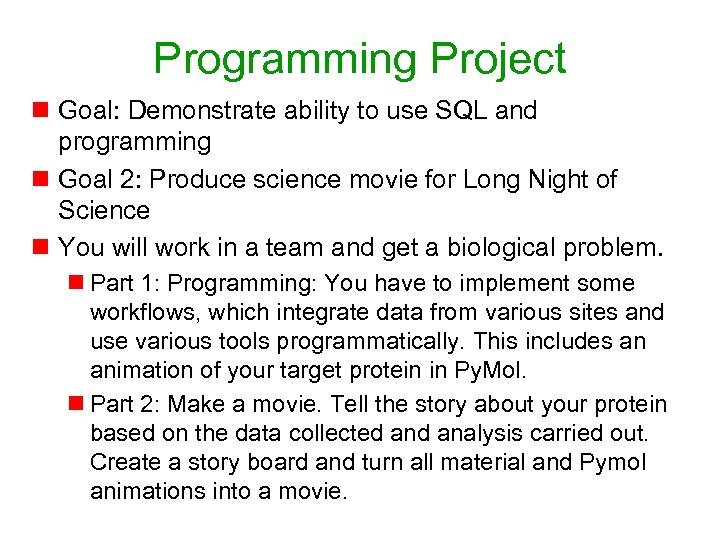 Programming Project n Goal: Demonstrate ability to use SQL and programming n Goal 2: