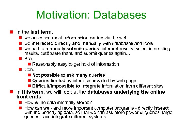 Motivation: Databases n In the last term, n we accessed most information online via