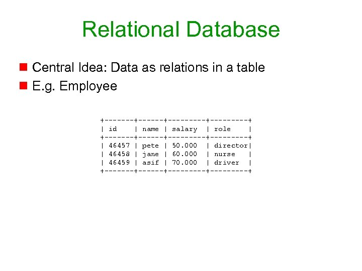 Relational Database n Central Idea: Data as relations in a table n E. g.