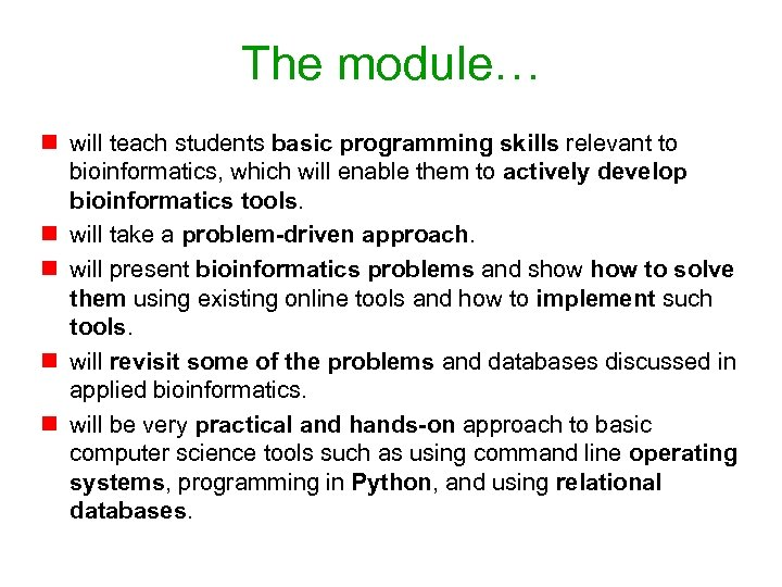 The module… n will teach students basic programming skills relevant to bioinformatics, which will