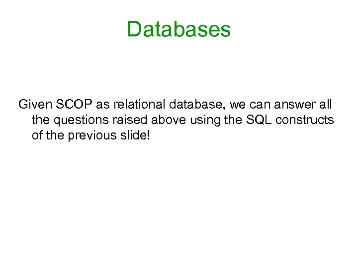 Databases Given SCOP as relational database, we can answer all the questions raised above