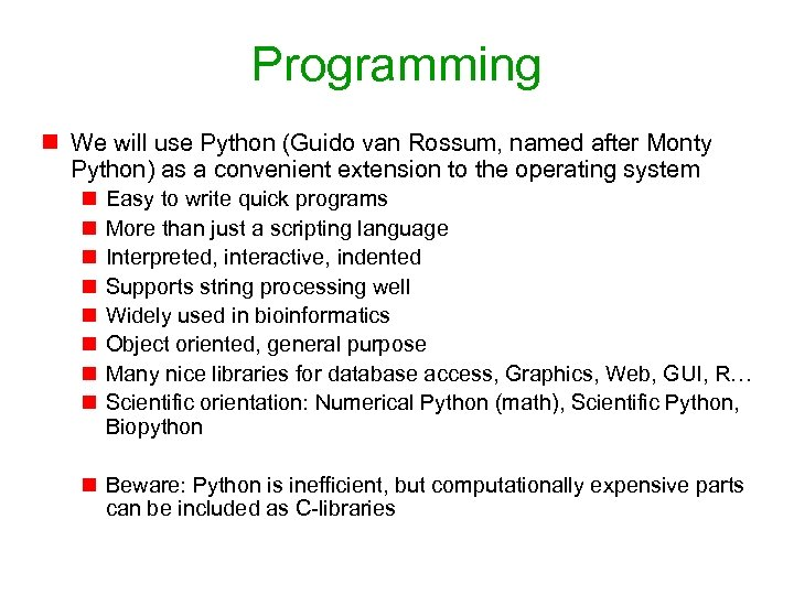 Programming n We will use Python (Guido van Rossum, named after Monty Python) as