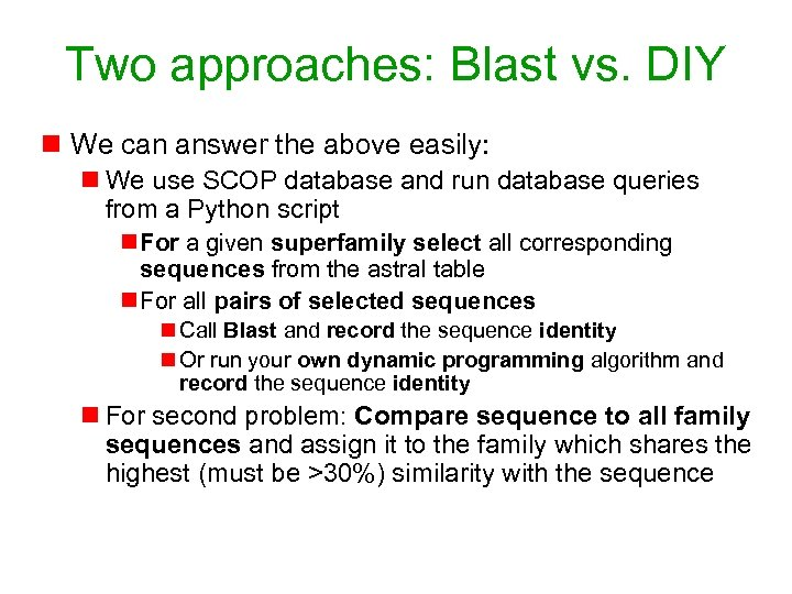 Two approaches: Blast vs. DIY n We can answer the above easily: n We