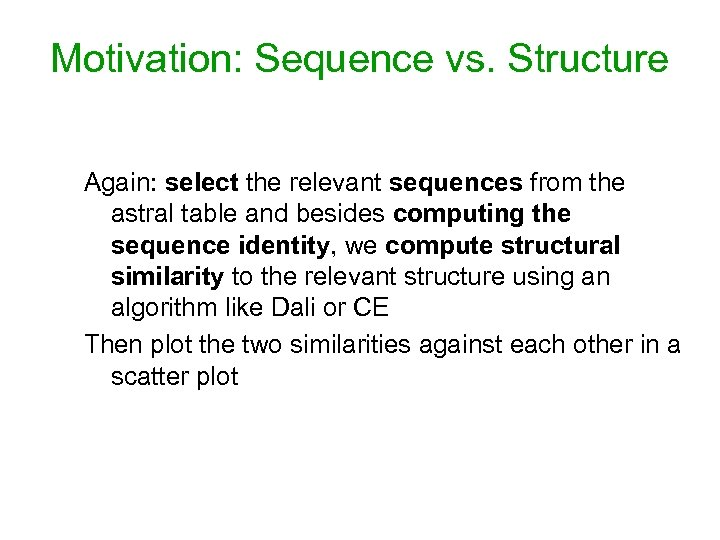Motivation: Sequence vs. Structure Again: select the relevant sequences from the astral table and