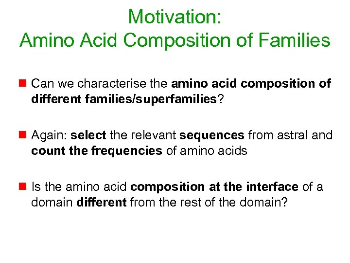 Motivation: Amino Acid Composition of Families n Can we characterise the amino acid composition