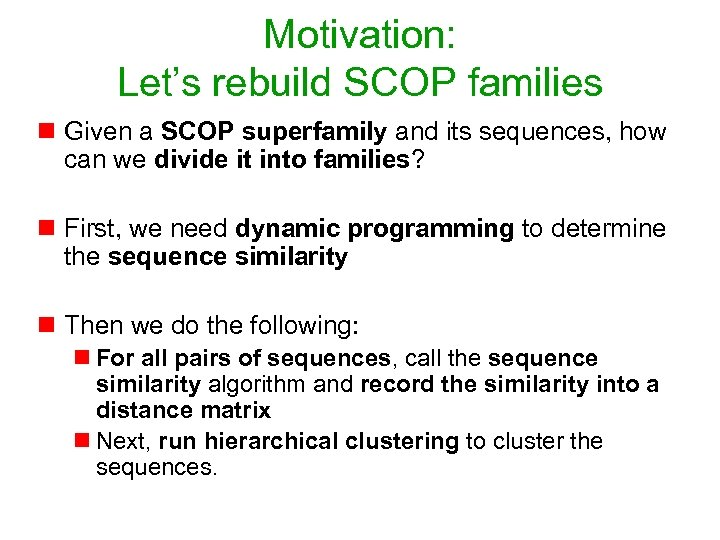 Motivation: Let's rebuild SCOP families n Given a SCOP superfamily and its sequences, how