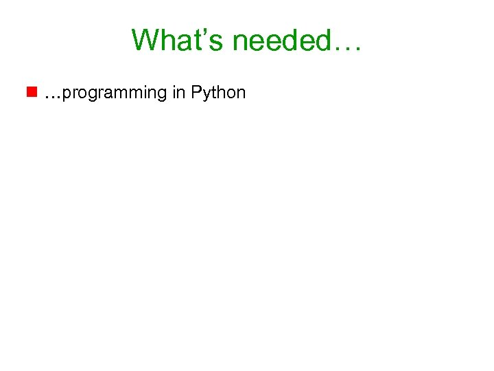 What's needed… n …programming in Python