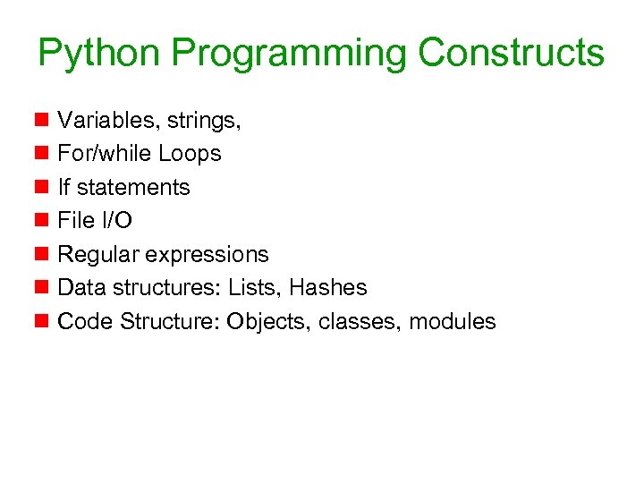 Python Programming Constructs n Variables, strings, n For/while Loops n If statements n File
