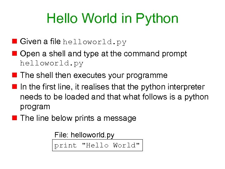 Hello World in Python n Given a file helloworld. py n Open a shell