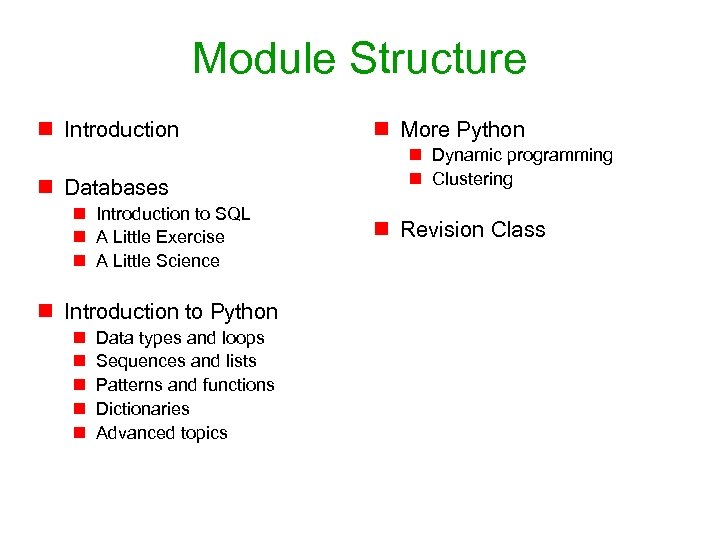 Module Structure n Introduction n Databases n Introduction to SQL n A Little Exercise