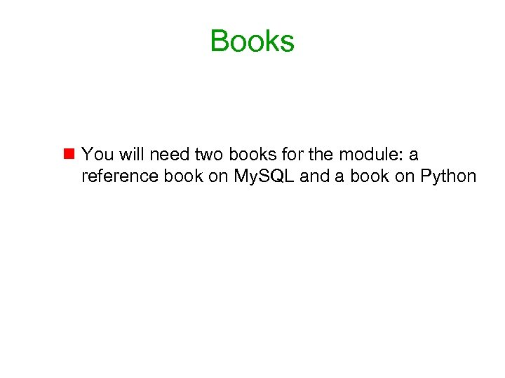 Books n You will need two books for the module: a reference book on