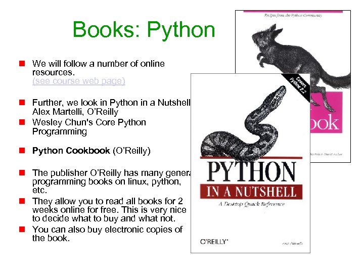 Books: Python n We will follow a number of online resources. (see course web