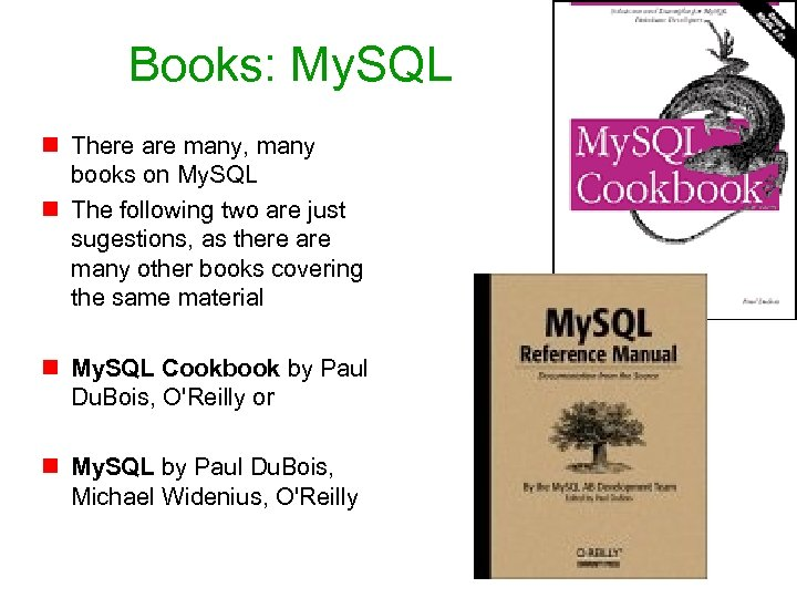 Books: My. SQL n There are many, many books on My. SQL n The