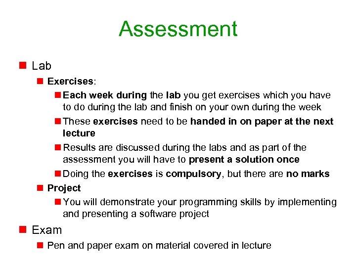 Assessment n Lab n Exercises: n Each week during the lab you get exercises