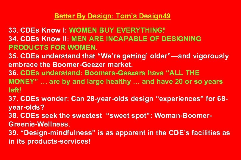 Better By Design: Tom's Design 49 33. CDEs Know I: WOMEN BUY EVERYTHING! 34.
