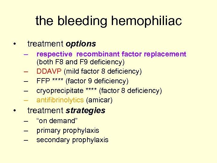 the bleeding hemophiliac • treatment options – – – • respective recombinant factor replacement