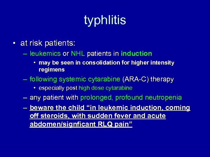 typhlitis • at risk patients: – leukemics or NHL patients in induction • may
