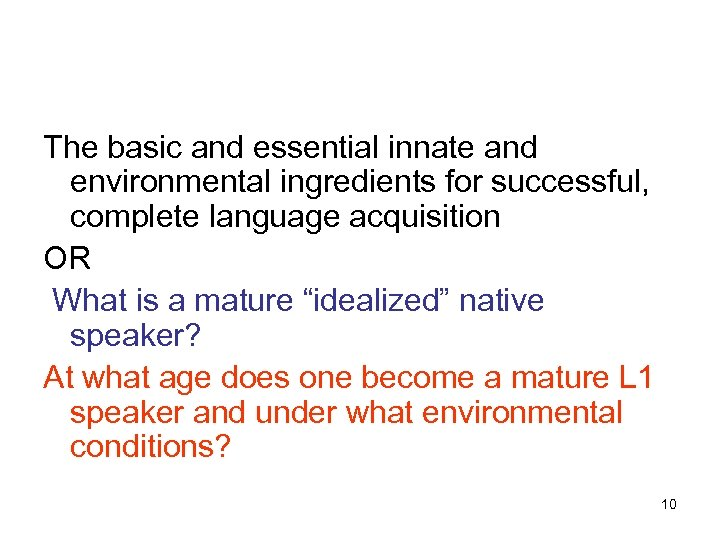 The basic and essential innate and environmental ingredients for successful, complete language acquisition OR