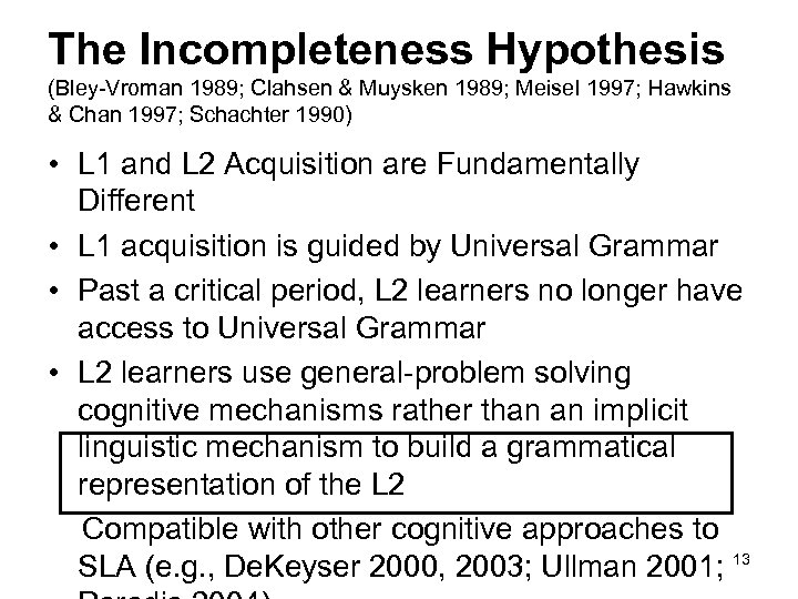 The Incompleteness Hypothesis (Bley-Vroman 1989; Clahsen & Muysken 1989; Meisel 1997; Hawkins & Chan