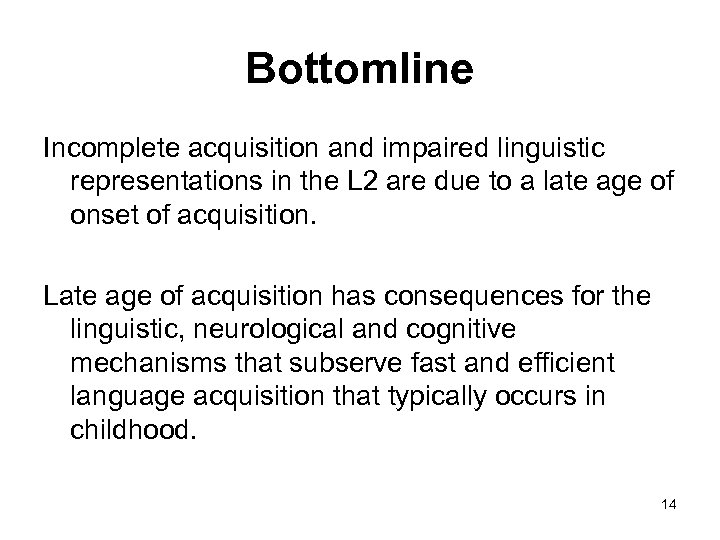 Bottomline Incomplete acquisition and impaired linguistic representations in the L 2 are due to