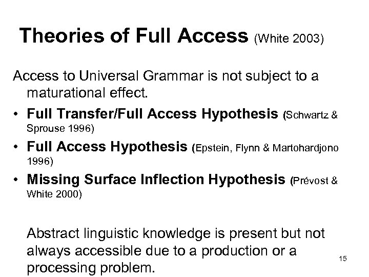 Theories of Full Access (White 2003) Access to Universal Grammar is not subject to