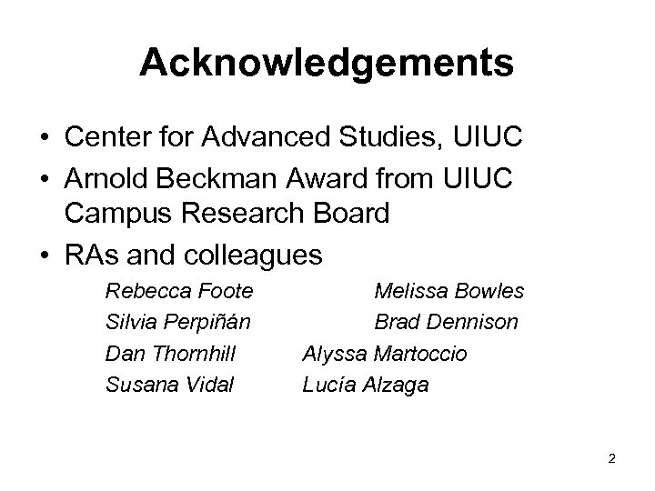 Acknowledgements • Center for Advanced Studies, UIUC • Arnold Beckman Award from UIUC Campus
