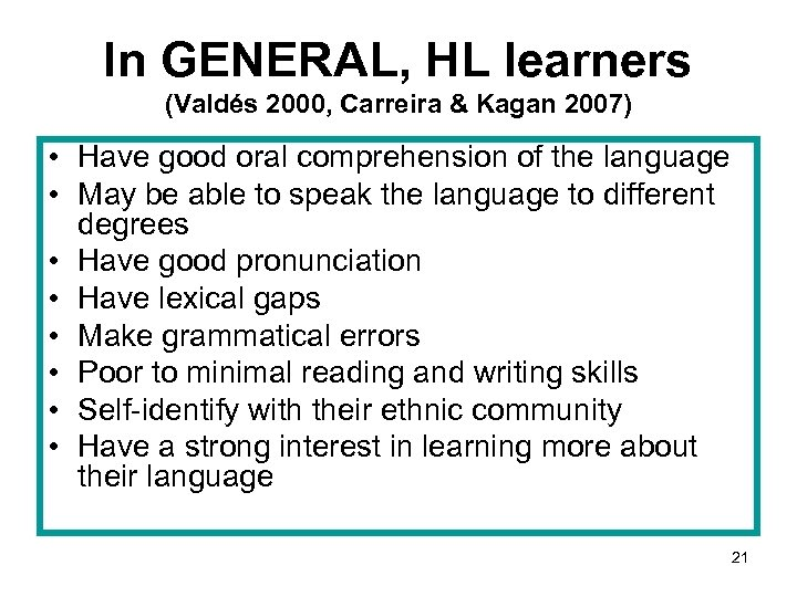 In GENERAL, HL learners (Valdés 2000, Carreira & Kagan 2007) • Have good oral