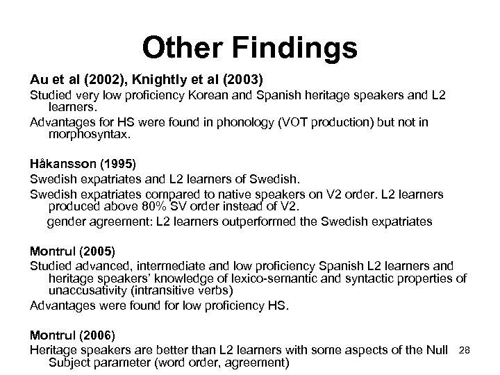 Other Findings Au et al (2002), Knightly et al (2003) Studied very low proficiency