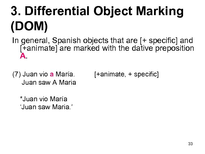 3. Differential Object Marking (DOM) In general, Spanish objects that are [+ specific] and