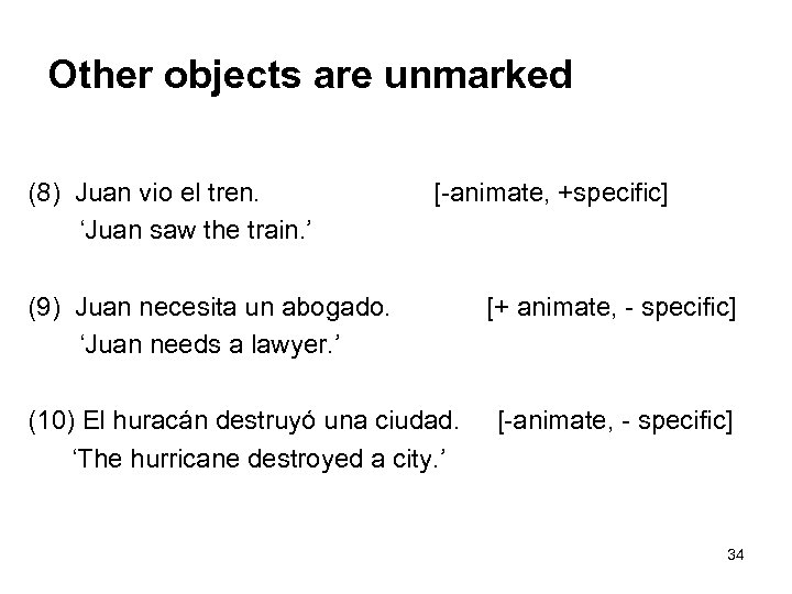 Other objects are unmarked (8) Juan vio el tren. 'Juan saw the train. '