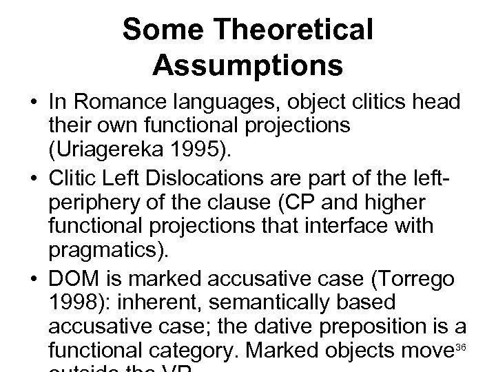 Some Theoretical Assumptions • In Romance languages, object clitics head their own functional projections