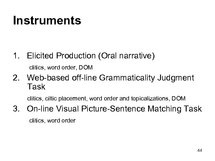 Instruments 1. Elicited Production (Oral narrative) clitics, word order, DOM 2. Web-based off-line Grammaticality