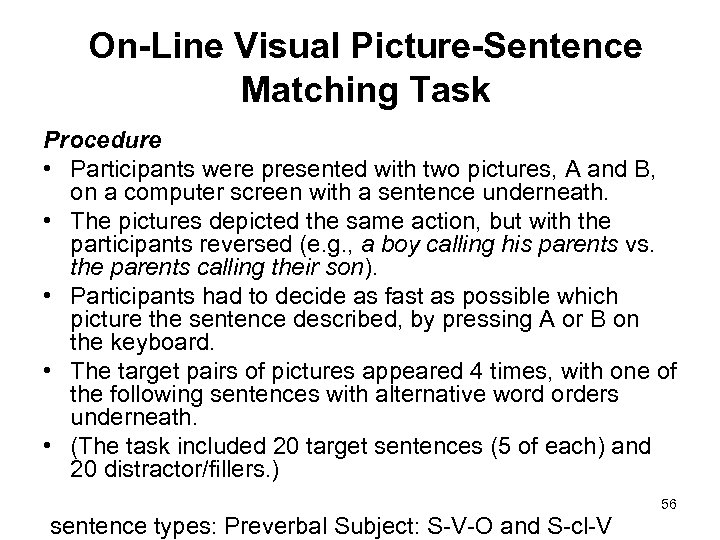 On-Line Visual Picture-Sentence Matching Task Procedure • Participants were presented with two pictures, A