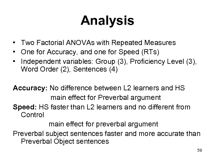 Analysis • Two Factorial ANOVAs with Repeated Measures • One for Accuracy, and one