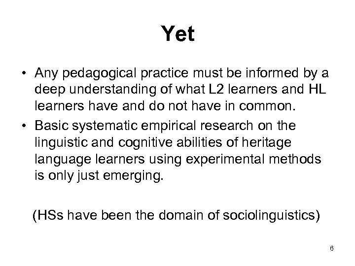Yet • Any pedagogical practice must be informed by a deep understanding of what