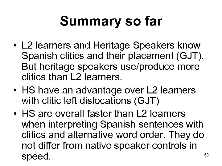Summary so far • L 2 learners and Heritage Speakers know Spanish clitics and
