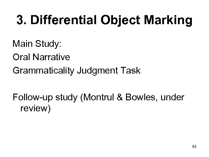 3. Differential Object Marking Main Study: Oral Narrative Grammaticality Judgment Task Follow-up study (Montrul